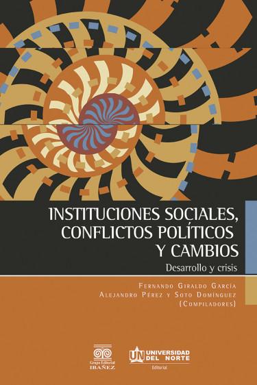 Instituciones sociales, conflictos políticos y cambios