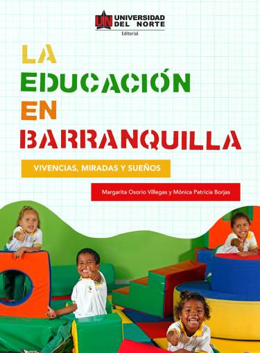 La Educación en Barranquilla: vivencias, miradas y sueños