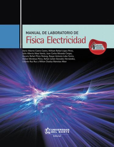 Manual de laboratorio de Física Electricidad. 4ta edición revisada y aumentada