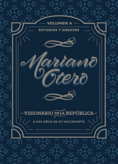 Mariano Otero, visionario de la República. A 200 años de su nacimiento