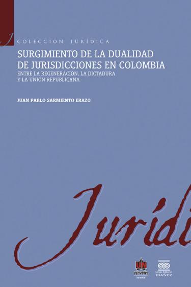 Surgimiento de la dualidad de jurisdicciones en Colombia