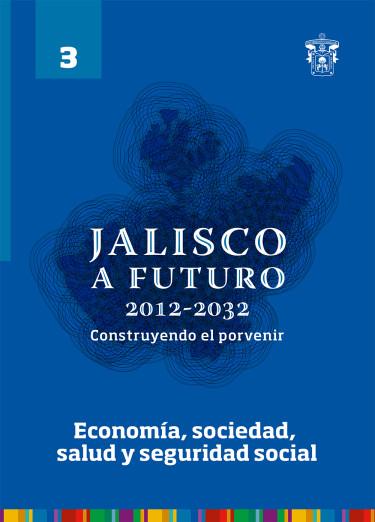 Jalisco a futuro 2012-2032. Construyendo el porvenir