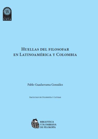 Huellas del filosofar en Latinoamérica y Colombia