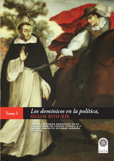Los dominicos en la política, siglos XVIII-XIX Tomo I