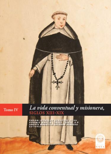La vida conventual y misionera. Siglos XIII-XIX Tomo IV