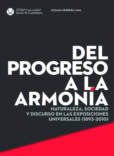 Del progreso a la armonía. Naturaleza, sociedad y discurso en las exposiciones universales (1893–2010)