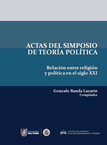 Actas del simposio de teoría política: Relación entre religión y polítca en el siglo XXI
