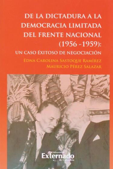 De la Dictadura a la Democracia Limitada del Frente Nacional (1956-1959): un caso exitoso de negociación
