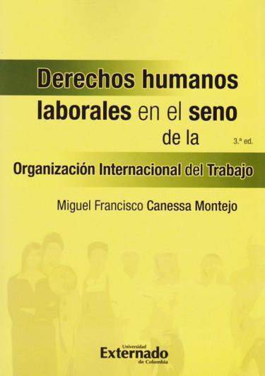 Derechos Humanos Laborales en el Seno de la Organización Internacional del Trabajo. 3a edición.