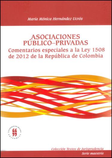 Asociaciones público - privadas. Comentarios especiales a la Ley 1508 de 2012 de la República de Colombia