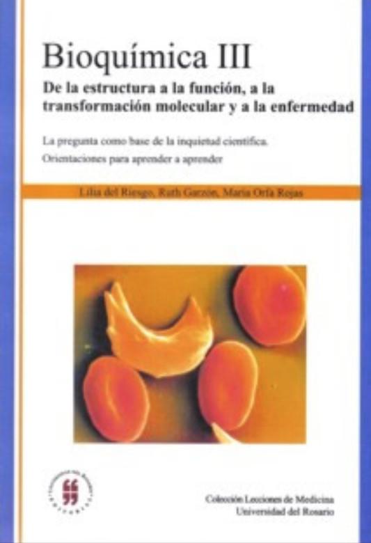Bioquímica III. De la estructura a la función, a la transformación molecular y a la enfermedad