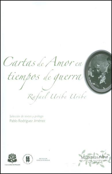 Cartas de amor en tiempos de guerra. Rafael Uribe Uribe