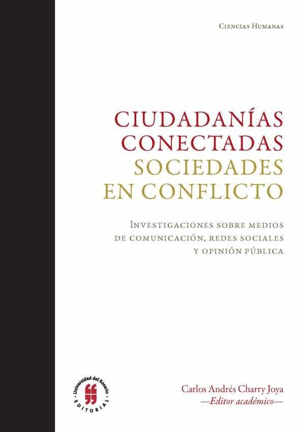 Ciudadanías conectadas. Sociedades en conflicto. Investigaciones sobre medios de comunicación, redes sociales y opinión pública
