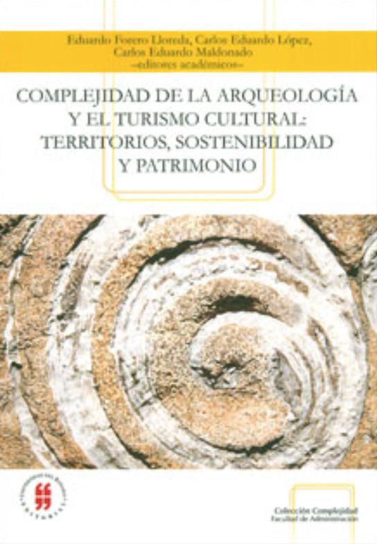 Complejidad de la arqueología y el turismo cultural: territorios, sostenibilidad y patrimonio