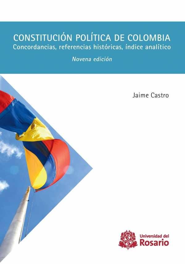 Constitución política de Colombia. Concordancias, referencias históricas, índice analítico. Novena edición