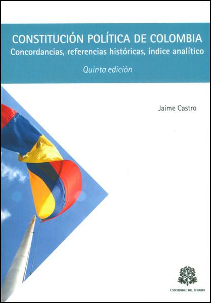 Constitución política de Colombia. Concordancias, referencias históricas, índice analítico. Quinta edición