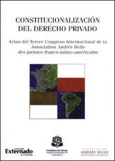 Constitucionalización del derecho privado. Actas del Tercer Congreso Internacional de la Association Andrés Bello des juristes franco-latino-américains