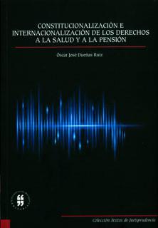 Constitucionalización e internacionalización de los derechos a la salud y a la pensión