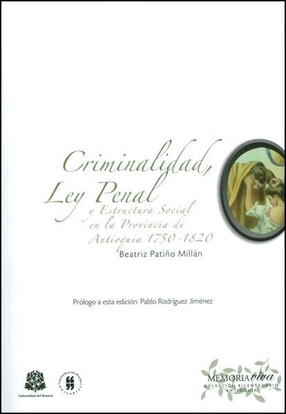 Criminalidad, Ley penal y estructura social en la Provincia de Antioquia 1750-1820