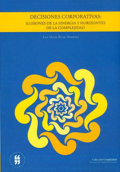 Decisiones corporativas: ilusiones de la sinergia y horizontes de la complejidad