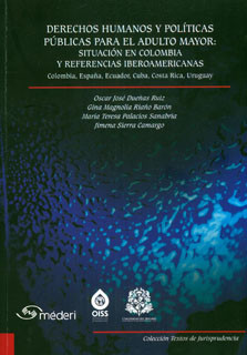Derechos humanos y políticas para el adulto mayor: situación en Colombia y referencias iberoamericanas. Colombia, España, Ecuador, Cuba, Costa Rica, Uruguay