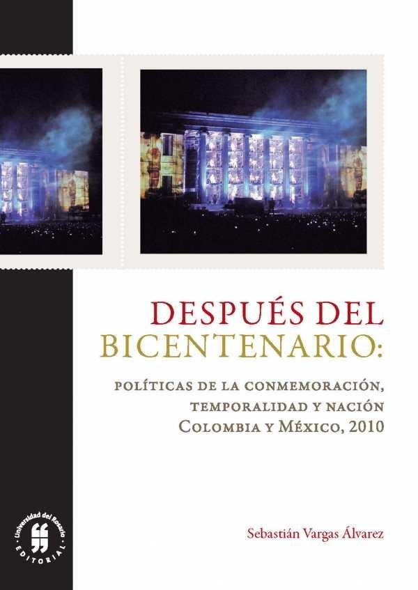 Después del Bicentenario: políticas de la conmemoración, temporalidad y nación. Colombia y México, 2010