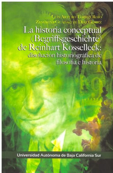 La historia conceptual (Begriffsgeschichte) de Reinhart Kosselleck: disolución historiográfica de filosofía e historia