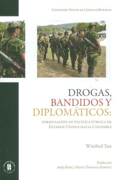 Drogas, bandidos y diplomáticos: formulación de política de Estados Unidos hacia Colombia