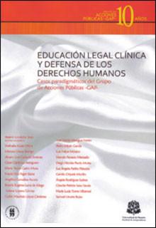 Educación legal clínica y defensa de los derechos humanos. Casos paradigmáticos del Grupo de Acciones públicas -GAP-
