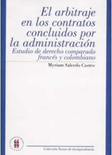 El arbitraje en los contratos concluidos por la administración. Estudio de derecho comparado francés y colombiano