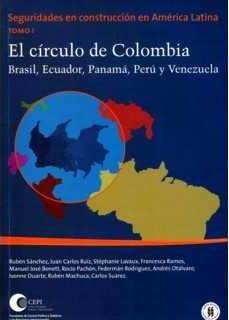 El circulo de Colombia. Brasil, Ecuador, Panamá, Perú y Venezuela (Seguridades en construcción en América Latina - Tomo I)