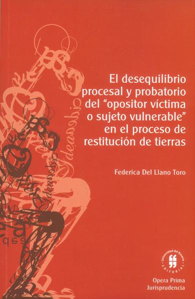 El desequilibrio procesal y probatorio del opositor víctima o sujeto vulnerable en el proceso de restitución de tierras