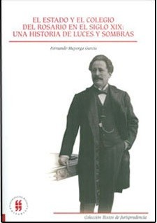 El Estado y el Colegio del Rosario en el siglo XIX: una historia de luces y sombras