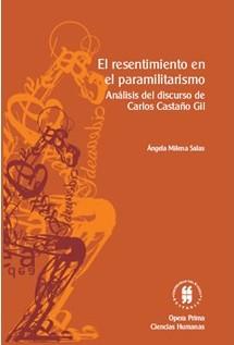 El resentimiento en el paramilitarismo. Análisis del discurso de Carlos Castaño Gil