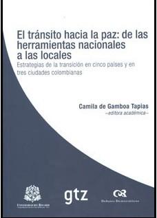 El tránsito hacia la paz: de las herramientas nacionales a las locales. Estrategias de la transición en cinco países y en tres ciudades colombianas