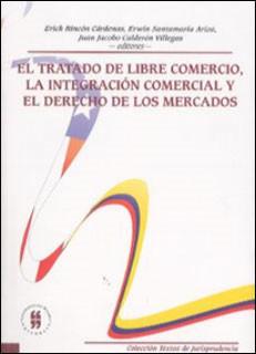 El Tratado de Libre Comercio, la integración comercial y el derecho de los mercados