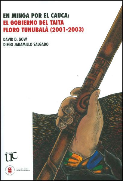 En minga por el Cauca. El gobierno del taita Floro Tunubalá, (2001-2003)