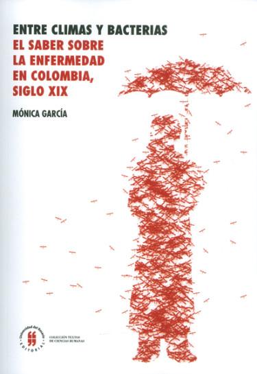 Entre climas y bacterias. El saber sobre la enfermedad en Colombia, siglo XIX