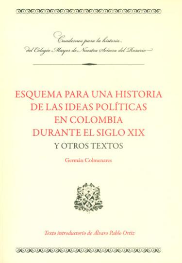 Esquema para una historia de las ideas políticas en Colombia durante el siglo XIX y otros textos