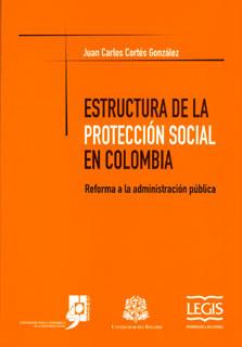 Estructura de la protección social en Colombia. Reforma a la administración pública