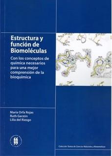Estructura y función de biomoléculas. Con los conceptos de química necesarios para una mejor comprensión de la bioquímica
