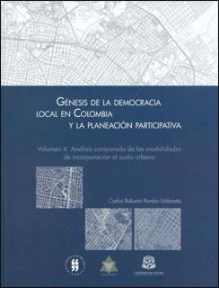 Génesis de la democracia local en Colombia y la planeación participativa. Vol 4. Análisis comparado de las modalidades de incorporación al suelo urbano