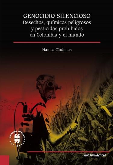 Genocidio silencioso. Desechos, químicos peligrosos y pesticidas prohibidos en Colombia y el mundo