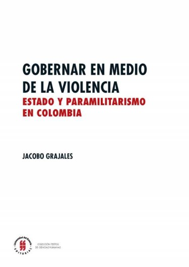 Gobernar en medio de la violencia. Estado y paramilitarismo en Colombia