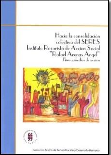 Hacia la consolidación colectiva del SERES, Instituto Rosarista de Acción Social, Rafael Arenas Ángel: Fines y medios de acción