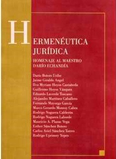 Hermenéutica Jurídica (Homenaje al Maestro Darío Echandía)