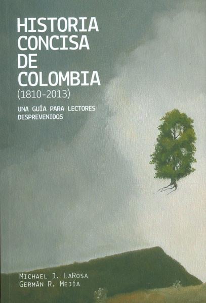 Historia concisa de Colombia (1810-2013) Una guía para lectores desprevenidos