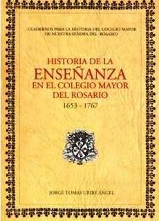 Historia de la enseñanza en el Colegio Mayor del Rosario. 1653-1767