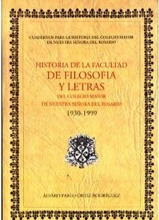 Historia de la Facultad de Filosofía y Letras del Colegio Mayor de Nuestra Señora del Rosario. (1930-1999)