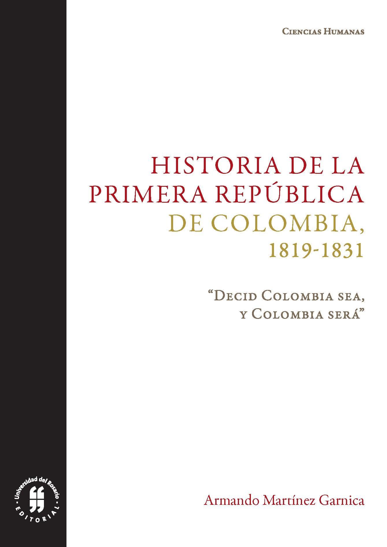 Historia de la primera República de Colombia (1819-1831). Decid Colombia sea, y Colombia será